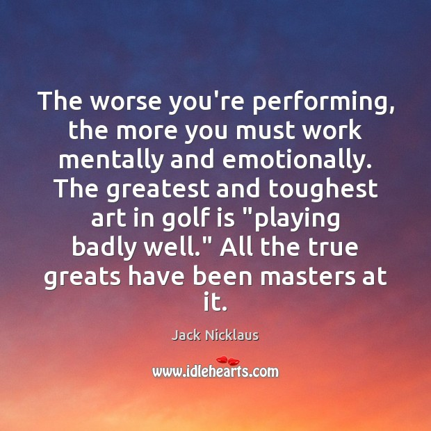 Image, The worse you're performing, the more you must work mentally and emotionally.