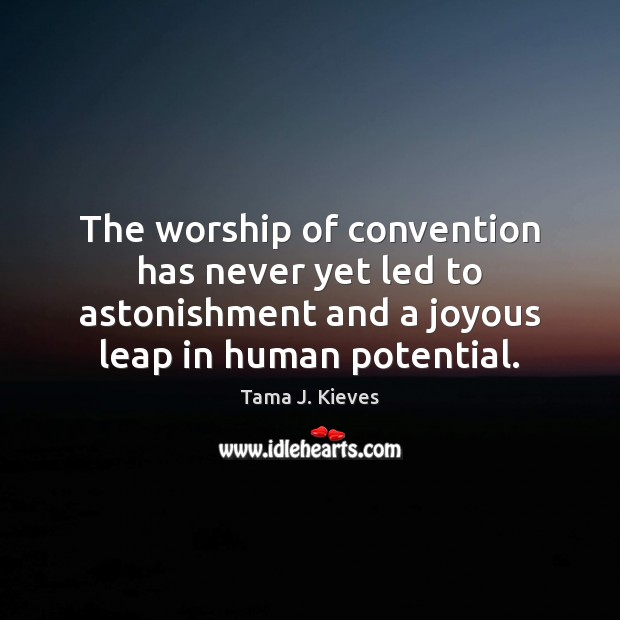 Image, The worship of convention has never yet led to astonishment and a
