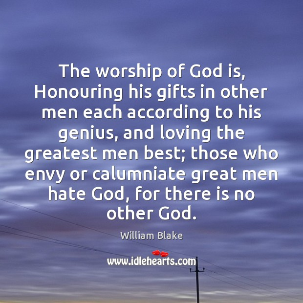 The worship of God is, Honouring his gifts in other men each William Blake Picture Quote