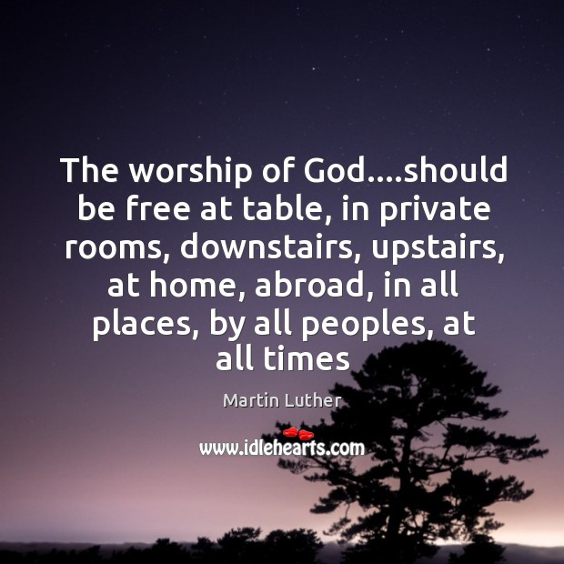 The worship of God….should be free at table, in private rooms, Image