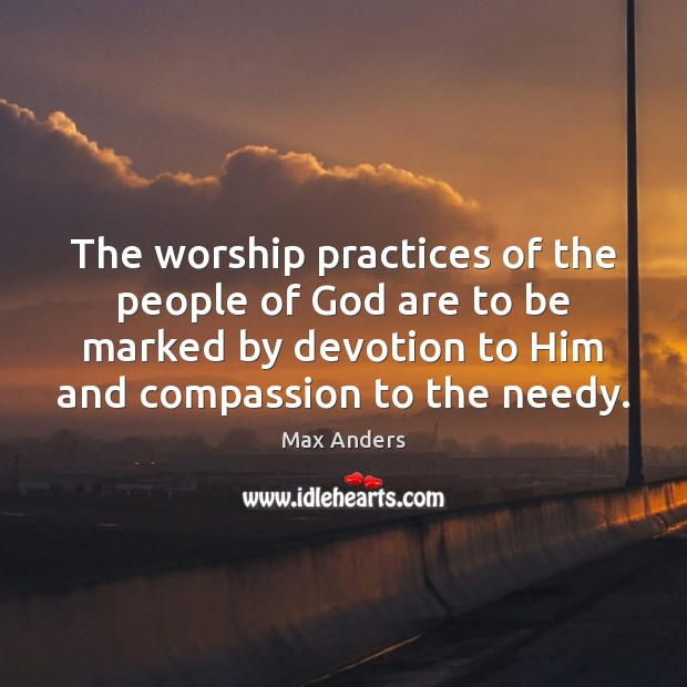 The worship practices of the people of God are to be marked Max Anders Picture Quote