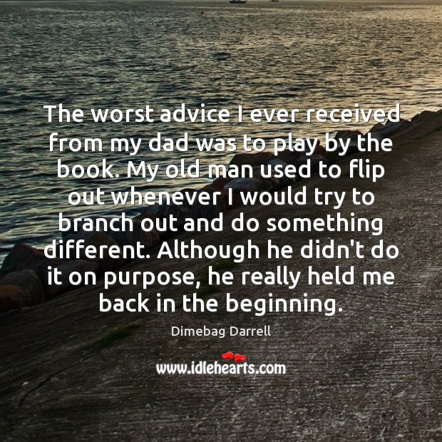 Image, The worst advice I ever received from my dad was to play