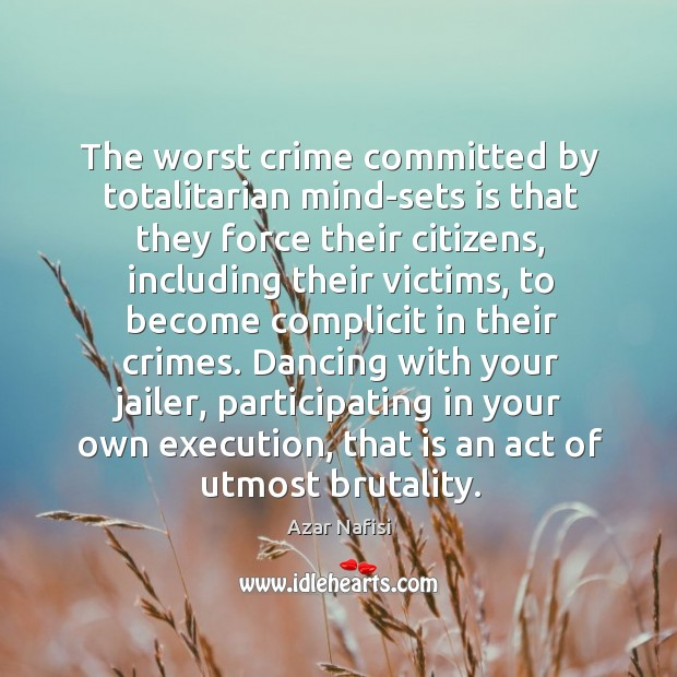 Image, The worst crime committed by totalitarian mind-sets is that they force their