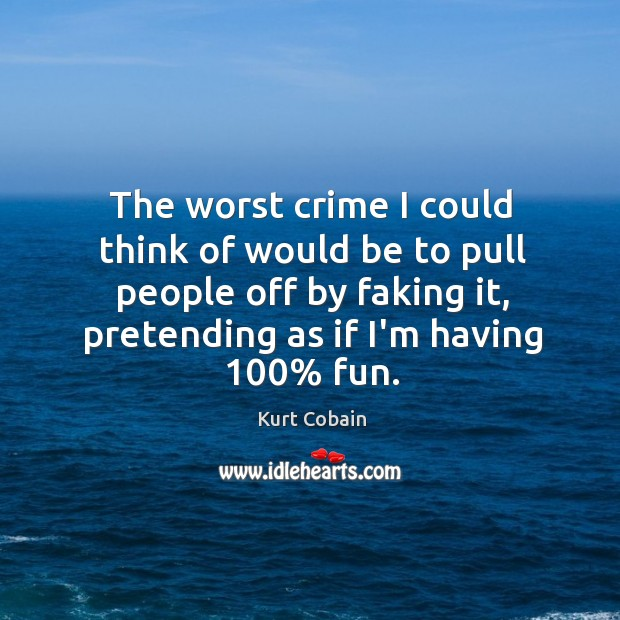 The worst crime I could think of would be to pull people Image