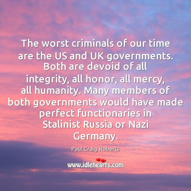 The worst criminals of our time are the US and UK governments. Paul Craig Roberts Picture Quote