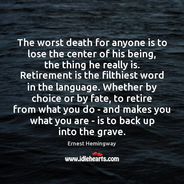 The worst death for anyone is to lose the center of his Retirement Quotes Image