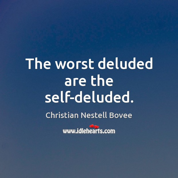 The worst deluded are the self-deluded. Christian Nestell Bovee Picture Quote