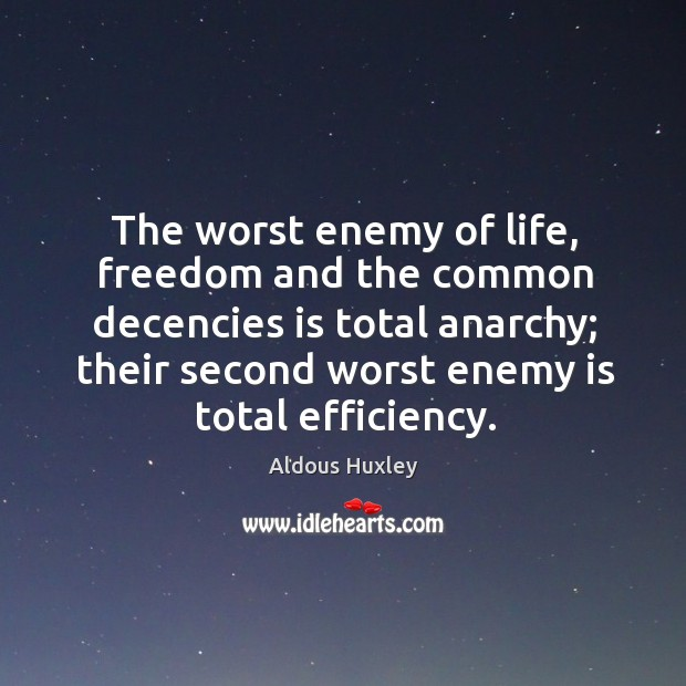 Image, The worst enemy of life, freedom and the common decencies is total anarchy