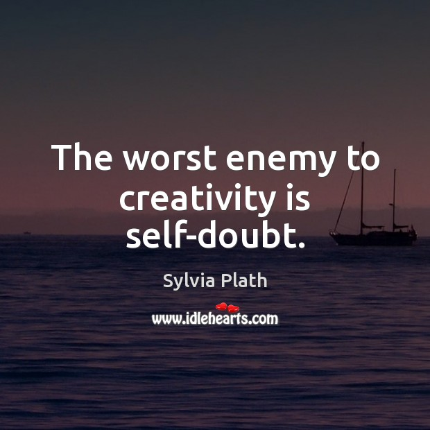 Image, The worst enemy to creativity is self-doubt.