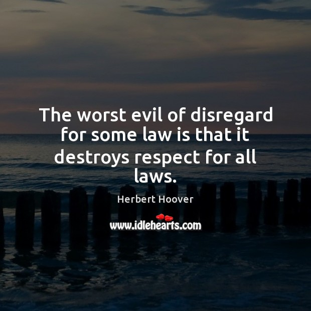 Image, The worst evil of disregard for some law is that it destroys respect for all laws.