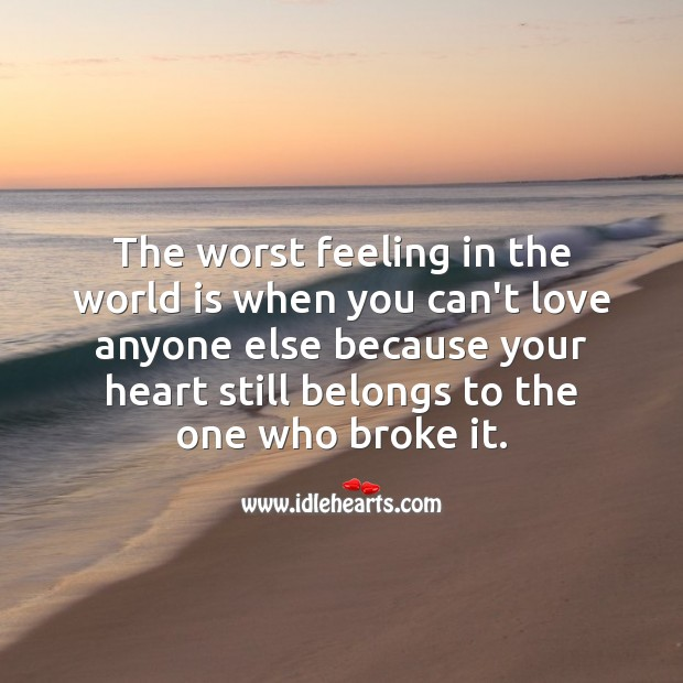 The worst feeling in the world is when you can't love anyone else World Quotes Image