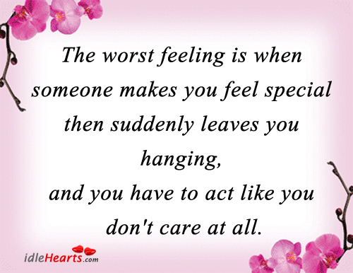 The Worst Feeling Is When Someone Makes You…