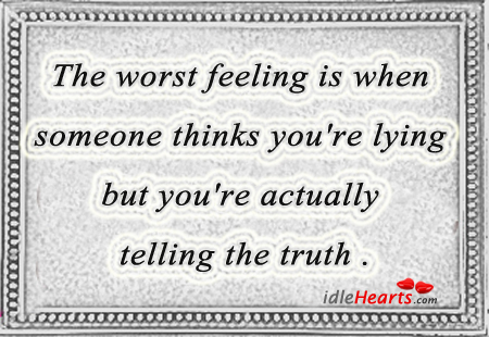 The Worst Feeling Is When Someone Thinks You're…