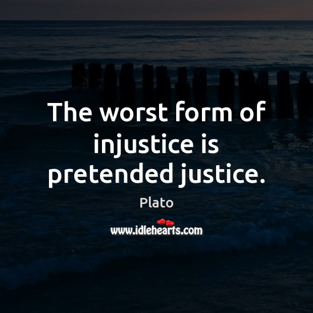 The worst form of injustice is pretended justice. Plato Picture Quote
