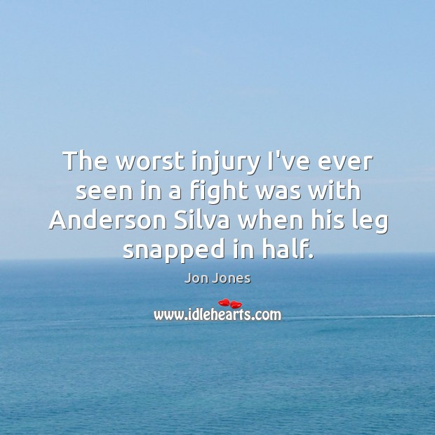The worst injury I've ever seen in a fight was with Anderson Image