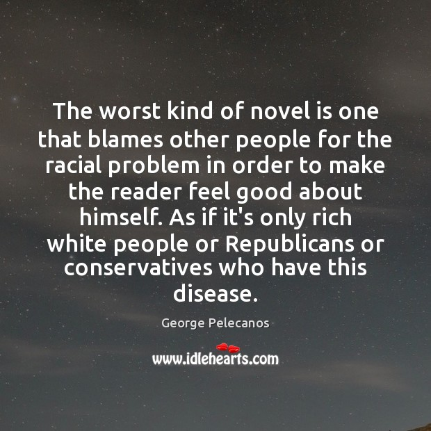 Image, The worst kind of novel is one that blames other people for