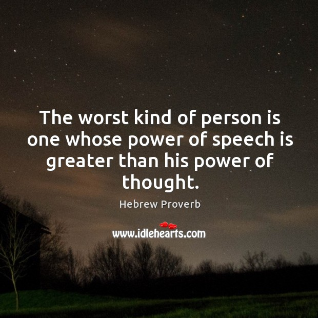 The worst kind of person is one whose power of speech is greater than his power of thought. Hebrew Proverbs Image