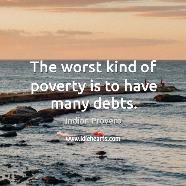 The worst kind of poverty is to have many debts. Image