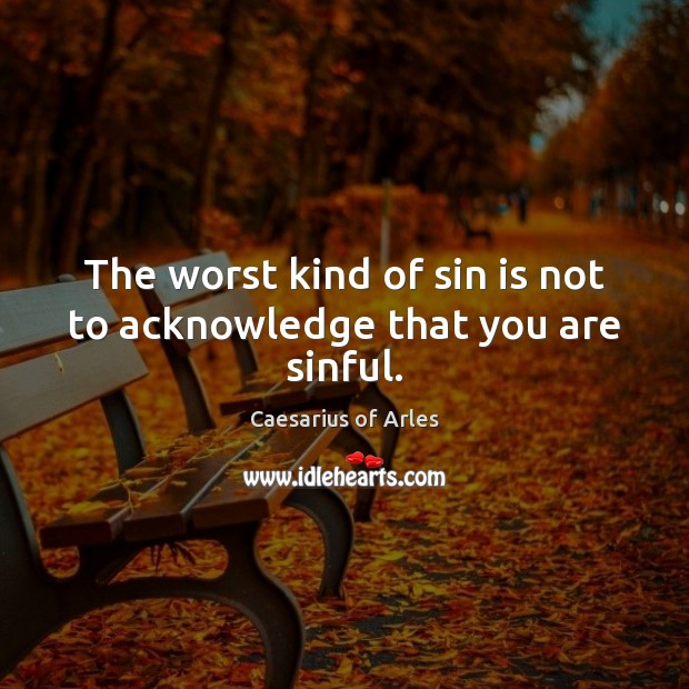 Image, The worst kind of sin is not to acknowledge that you are sinful.