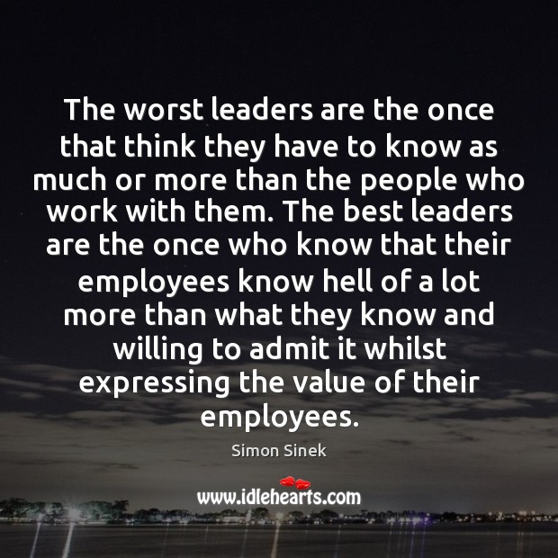 The worst leaders are the once that think they have to know Image