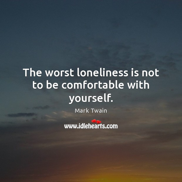 The worst loneliness is not to be comfortable with yourself. Loneliness Quotes Image