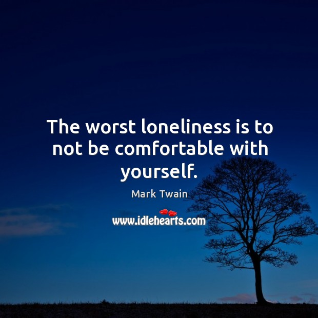 Image, The worst loneliness is to not be comfortable with yourself.
