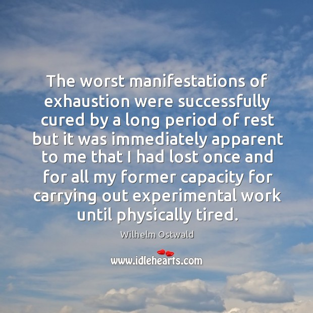 The worst manifestations of exhaustion were successfully cured by a long period of rest Image