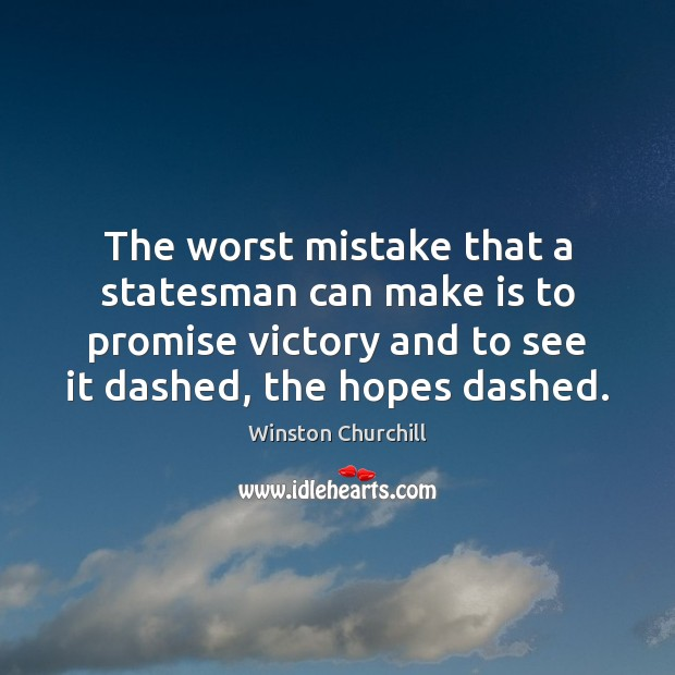 Image, The worst mistake that a statesman can make is to promise victory