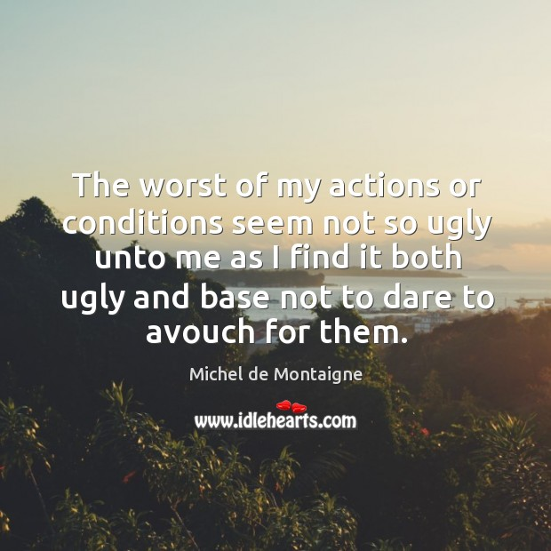 The worst of my actions or conditions seem not so ugly Image