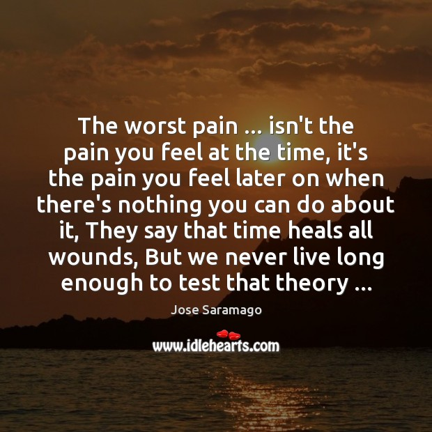 Image, The worst pain … isn't the pain you feel at the time, it's