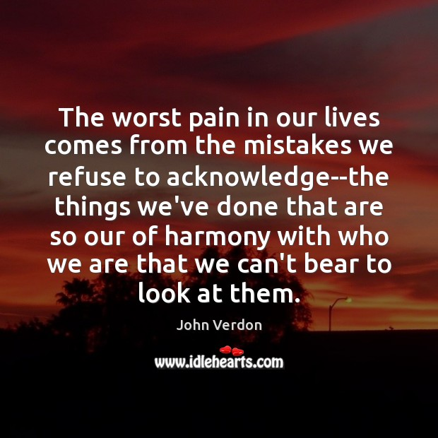 The worst pain in our lives comes from the mistakes we refuse Image