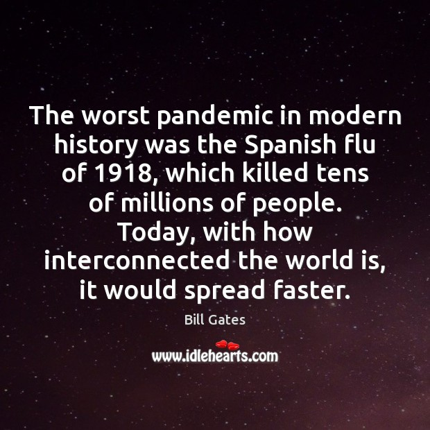 The worst pandemic in modern history was the Spanish flu of 1918, which Bill Gates Picture Quote