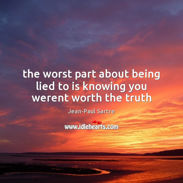 Image, The worst part about being lied to is knowing you werent worth the truth