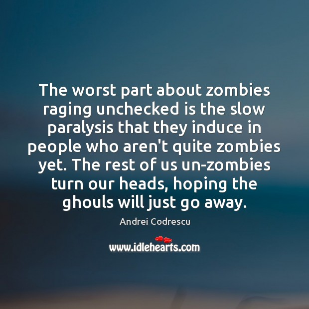 Image, The worst part about zombies raging unchecked is the slow paralysis that