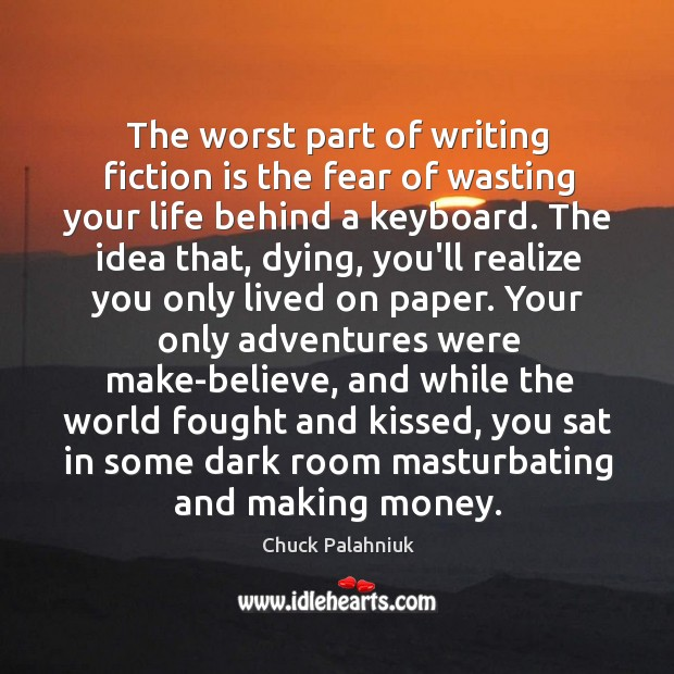 Image, The worst part of writing fiction is the fear of wasting your