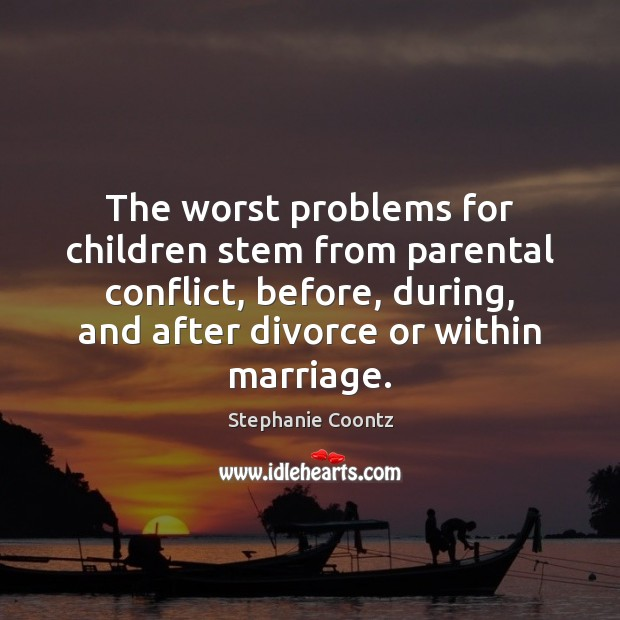 Image, The worst problems for children stem from parental conflict, before, during, and