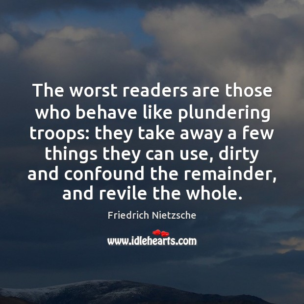 The worst readers are those who behave like plundering troops: they take Image
