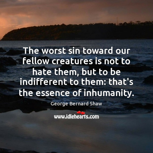 Image, The worst sin toward our fellow creatures is not to hate them,