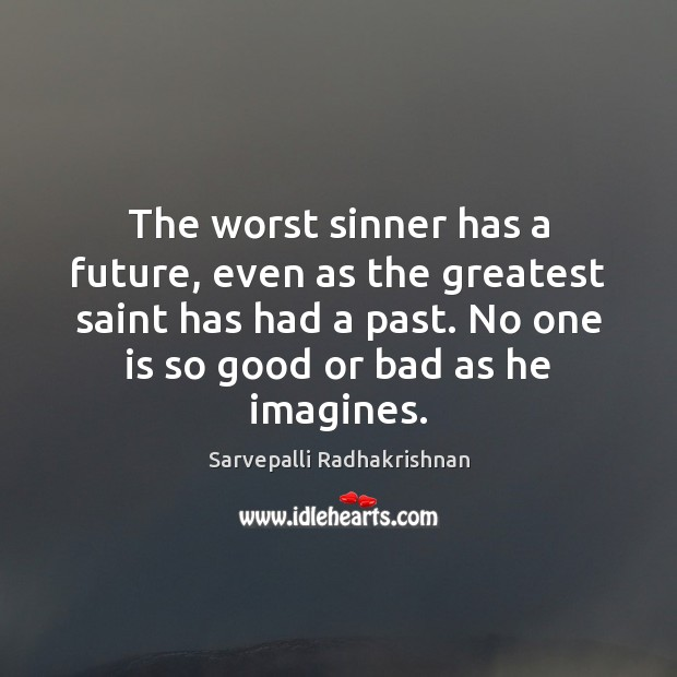 The worst sinner has a future, even as the greatest saint has Image