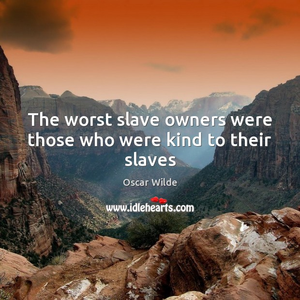 Image, The worst slave owners were those who were kind to their slaves
