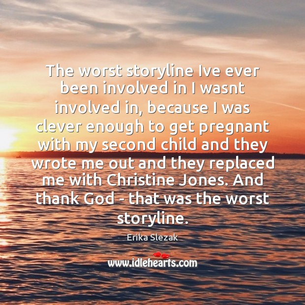 The worst storyline Ive ever been involved in I wasnt involved in, Clever Quotes Image