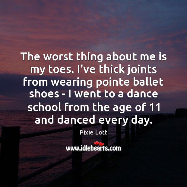 The worst thing about me is my toes. I've thick joints from Pixie Lott Picture Quote
