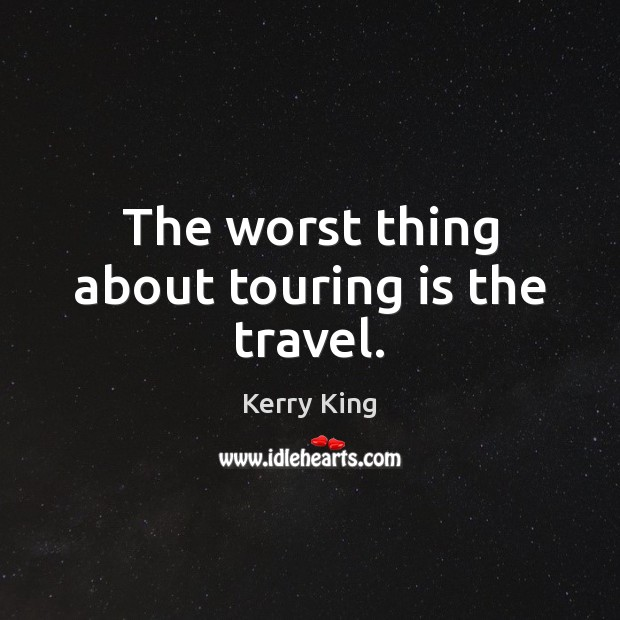 The worst thing about touring is the travel. Image