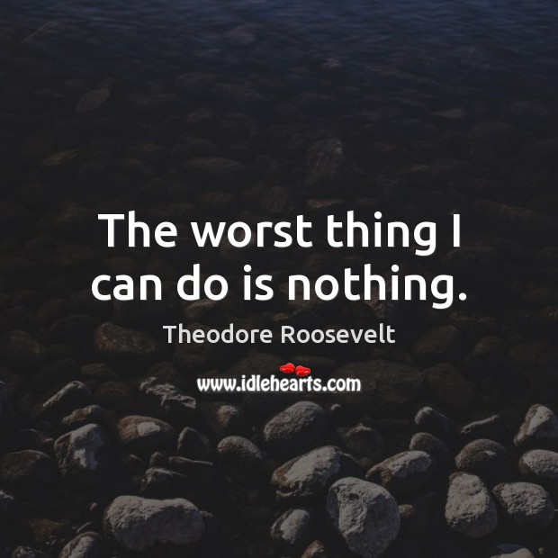 Image, The worst thing I can do is nothing.
