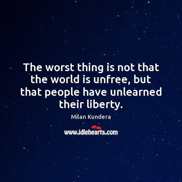 The worst thing is not that the world is unfree, but that Image