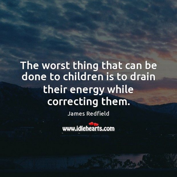 The worst thing that can be done to children is to drain James Redfield Picture Quote