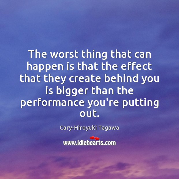 Image, The worst thing that can happen is that the effect that they