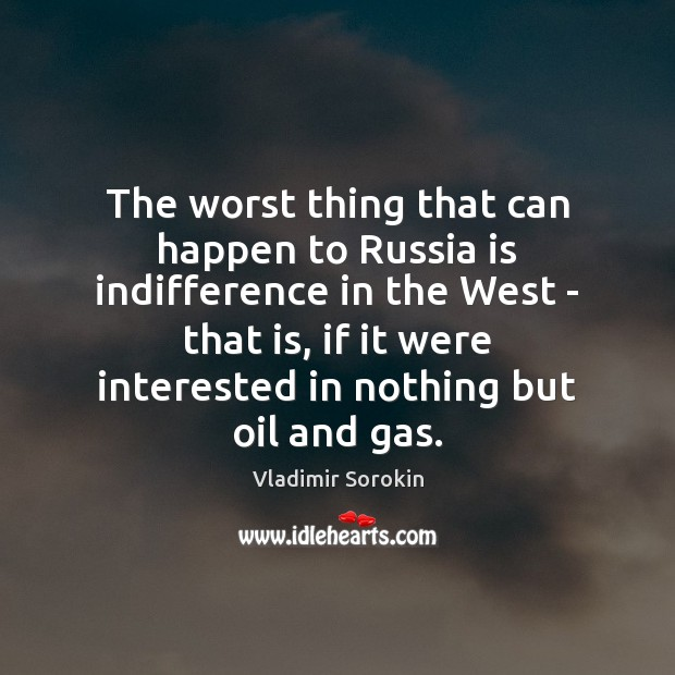 The worst thing that can happen to Russia is indifference in the Image