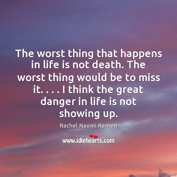 The worst thing that happens in life is not death. The worst Rachel Naomi Remen Picture Quote