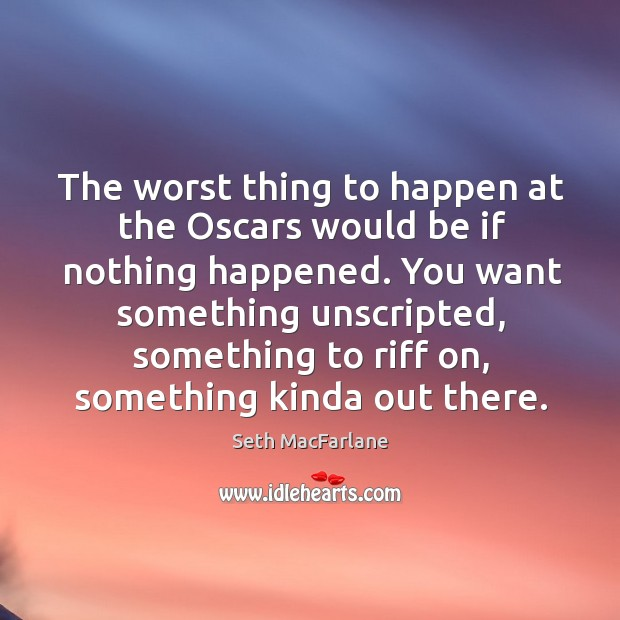 The worst thing to happen at the Oscars would be if nothing Seth MacFarlane Picture Quote